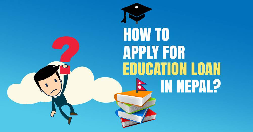 How to Apply and Get Education Loan in Nepal?