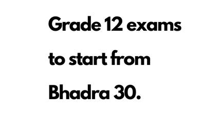 Grade 12 exam from Bhadra 30 to Ashoj 8: National Examination Board