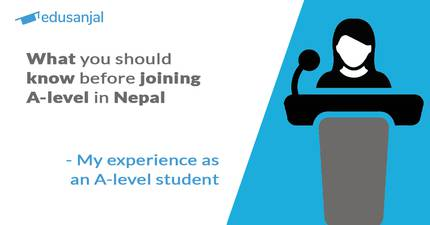 What you should know before joining A-level in Nepal- My experience as an A-level student